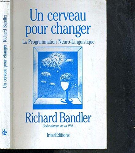 UN CERVEAU POUR CHANGER. La programmation neuro-linguistique par Richard Bandler