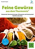 Feine Gewürze aus dem Thermomix: Kräutersalz, Gewürzmischungen, Würzpasten und Aromazuckerli RatzFatz zubereiten (RatzFatz / mixen. rühren. kochen)
