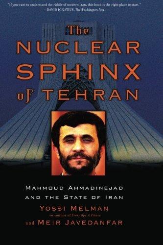 The Nuclear Sphinx of Tehran: Mahmoud Ahmadinejad and the State of Iran by Yossi Melman & Meir Javedanfar (2008-04-01)