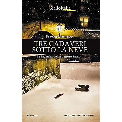 Tre Cadaveri Sotto La Neve. Le Indagini Dell'ispettore Santoni