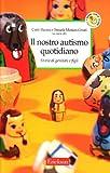 Scarica Libro Il nostro autismo quotidiano Storie di genitori e figli (PDF,EPUB,MOBI) Online Italiano Gratis