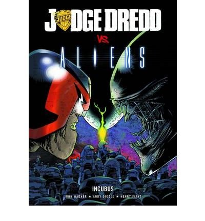 [(Judge Dredd Vs. Aliens: Incubus)] [ By (author) John Wagner, By (author) Andy Diggle, Illustrated by Henry Flint ] [April, 2007] (Judge Dredd Vs Aliens)
