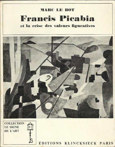 Marc Le Bot. Francis Picabia et la crise des valeurs figuratives : 1900-1925