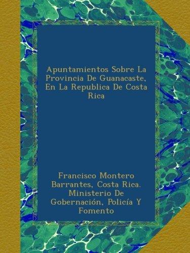 Republica De Costa Rica (Apuntamientos Sobre La Provincia De Guanacaste, En La Republica De Costa Rica)