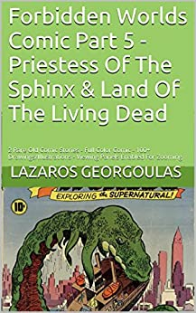 Forbidden Worlds Comic Part 5 - Priestess Of The Sphinx & Land Of The Living Dead: 2 Rare Old Comic Stories - Full Color Comic - 100+ Drawings/Illustrations - Viewing Panels Enabled For Zooming by [Georgoulas, Lazaros]
