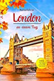 Reiseführer London an einem Tag!: Entdecke in kurzer Zeit die besten Sehenswürdigkeiten, Hotels, Restaurants, Kunst, Kultur und Ausflüge mit Kindern ... Gegensätze! (Eine Stadt an einem Tag, Band 4)
