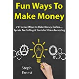 Fun Ways to Make Money (Business Bundle): 2 Creative Ways to Make Money Online… Sports Tee Selling & Youtube Video Recording (English Edition)