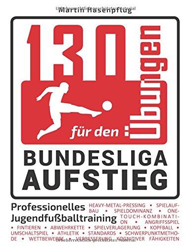 Preisvergleich Produktbild 130 Übungen für den Bundesliga-Aufstieg: Professionelles Jugendfußballtraining