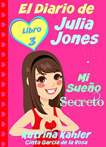 El Diario de Julia Jones - Libro 3 - Mi Sueño Secreto por Katrina Kahler