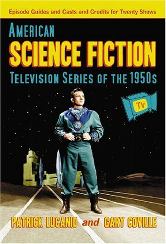 American Science Fiction Television Series of the 1950's: Episode Guides and Casts and Credits for Twenty Shows Paperback edition by Patrick Lucanio, Gary Coville (2007) Paperback