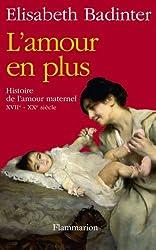 L'amour en plus : Histoire de l'amour maternel (XVIIe-XXe siècle)