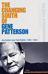 The Changing South of Gene Patterson: Journalism of Civil Rights, 1960-1968 (Southern Dissent Series)