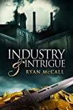 Industry & Intrigue (The Saga Of Industrial Fantasy Book 1)
