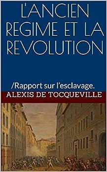 L'ANCIEN REGIME ET LA REVOLUTION: /Rapport sur l'esclavage.