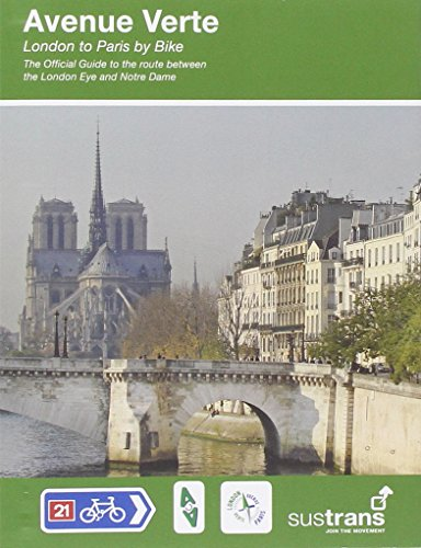 Avenue Verte - London to Paris by Bike: The Official Guide to the 345 Mile/550 Km Route Between the London Eye and Notre Dame por Richard Peace