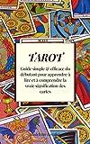 Tarot : Guide simple & efficace du débutant pour apprendre à lire et à comprendre...