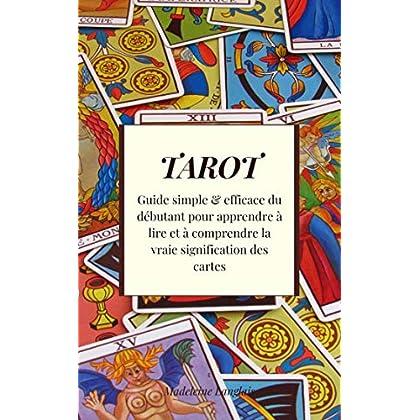Tarot : Guide simple & efficace du débutant pour apprendre à lire et à comprendre la vraie signification des cartes