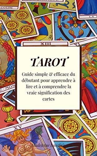 Couverture du livre Tarot : Guide simple & efficace du débutant pour apprendre à lire et à comprendre la vraie signification des cartes