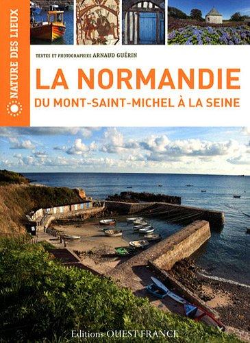 La Normandie du Mont-Saint-Michel à la Seine