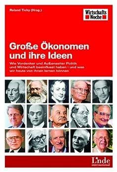 Große Ökonomen und ihre Ideen: Wie Vordenker und Außenseiter Politik und Wirtschaft beeinflusst haben - und was wir heute von ihnen lernen können (WirtschaftsWoche-Sachbuch)