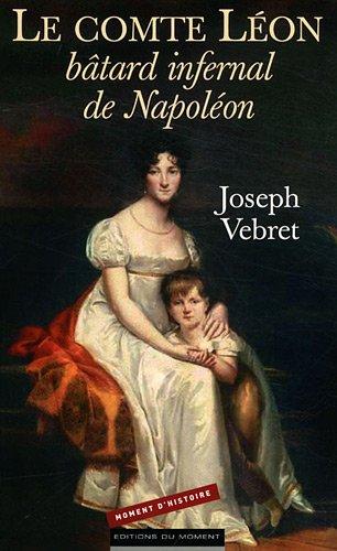Le comte Léon, bâtard infernal de Napoléon par Joseph Vebret