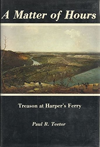 A Matter of Hours: Treason at Harpers Ferry