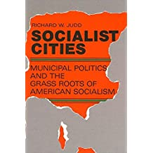 Socialist Cities: Municipal Politics and the Grass Roots of American Socialism (SUNY series in American Labor History)
