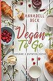 Vegan To Go: Vegane 3 Zutaten Küche