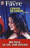 L'envol de Sarah : Ma fille : sa vie, son suicide