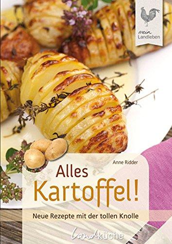 Alles Kartoffel: Neue Rezepte mit der tollen Knolle (Landküche)