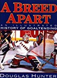 A Breed Apart: An Illustrated History in Goaltending by Douglas Hunter (1998-09-04)