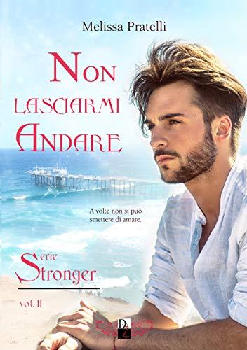 Non lasciarmi andare (Serie Stronger Vol. 2) (Italian Edition)