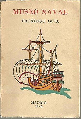 Catálogo-Guía del Museo Naval de Madrid: T. 1 por José Ignacio González-Aller Hierro