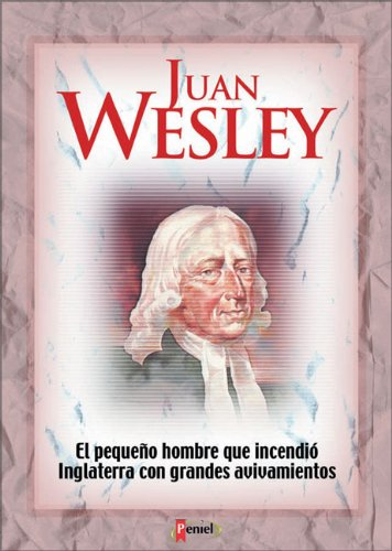 Juan Wesley: The Man That Fired England with Great Revivals