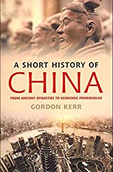 [(A Short History of China : From Ancient Dynasties to Economic Powerhouse)] [Author: Gordon Kerr] published on (September, 2013)