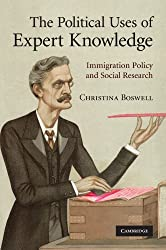 The Political Uses of Expert Knowledge: Immigration Policy and Social Research by Christina Boswell (2012-05-10)