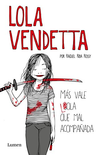 Lola Vendetta. Más vale Lola que mal acompañada por Raquel Riba Rossy