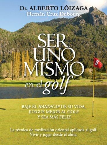 Ser Uno Mismo en el Golf por Hernán Cruz Dubourg