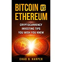 Bitcoin vs Ethereum: Cryptocurrency Investing Tips You Wish You Knew (Cryptocurrency Success Tips Book 1) (English Edition)
