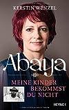 Abaya: Meine Kinder bekommst du nicht von Kerstin Wenzel