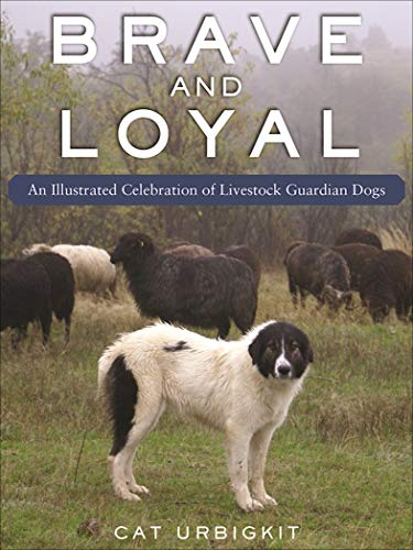 Brave and Loyal: An Illustrated Celebration of Livestock Guardian Dogs (English Edition)