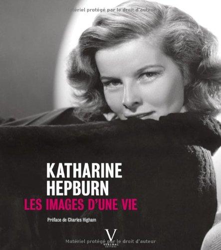 Katharine Hepburn. Les Images d'une vie par Pierre-henri Verlhac