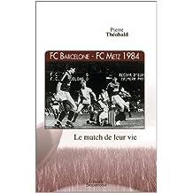 FC Barcelone-FC Metz 1984 : Le match de leur vie