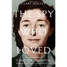 The Spy Who Loved: The secrets and lives of Christine Granville, Britain's first female special agent of WWII by Mulley, Clare (July 5, 2012) Hardcover