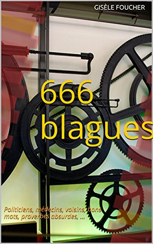 666 Blagues: Politiciens, médecins, voisins, bons mots, proverbes absurdes, ... par Gisèle Foucher