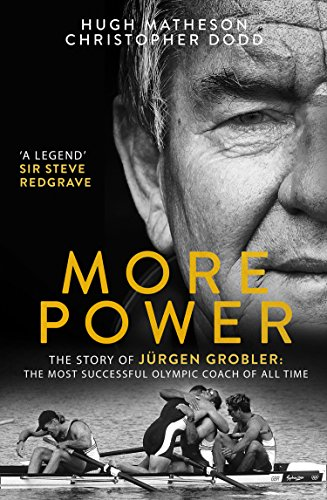 More Power: The Story of Jürgen Grobler: The most successful Olympic coach of all time