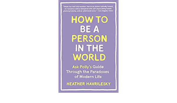 """pollyfan fucks-100 06"""" How to Be a Person in the World: Ask Polly's Guide Through the Paradoxes of  Modern Life (English Edition) eBook: Heather Havrilesky: Amazon.fr: Amazon  Media ..."""