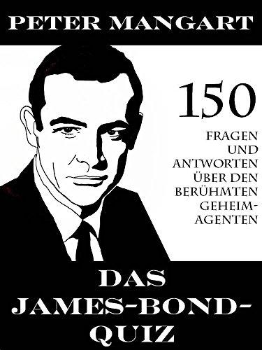 Das James-Bond-Quiz - 150 Fragen und Antworten über den berühmten Geheimagenten