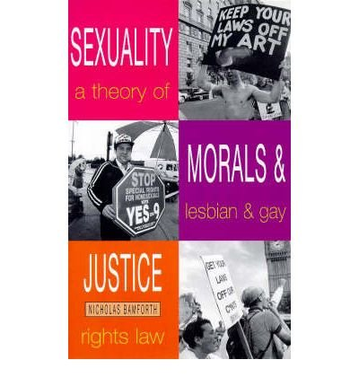 [(Sexuality, Morals and Justice: Theory of Lesbian and Gay Rights and Law )] [Author: Nick Bamforth] [May-1998]