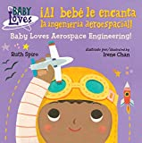 Al bebé le encanta la ingeniería aeroespacial (Baby Loves Science)